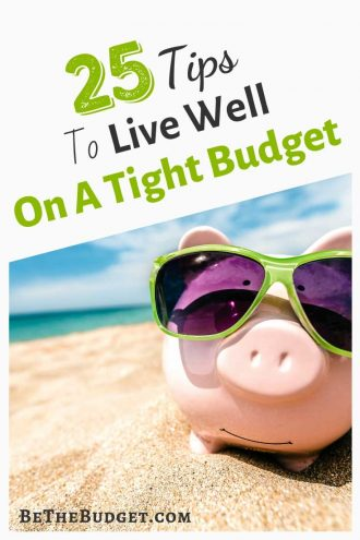 25 Tips To Live Well On A Tight Budget | Be The Budget