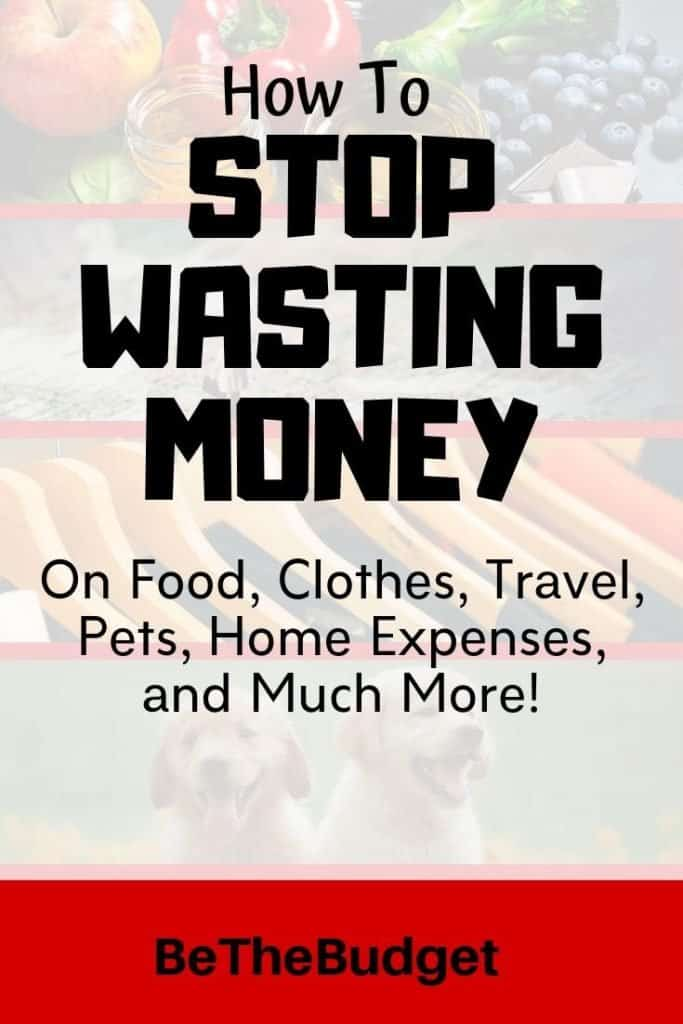 How to stop wasting money on food, clothes, travel, home expenses and much more.