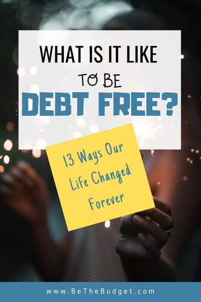 image that reads What is it like to be debt free? 13 ways our life changed forever. | Be The Budget