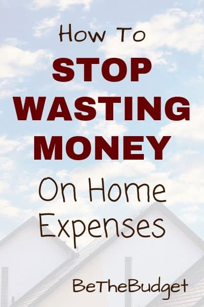 How to stop wasting money on home expenses.