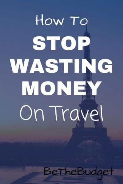 How to stop wasting money on travel.