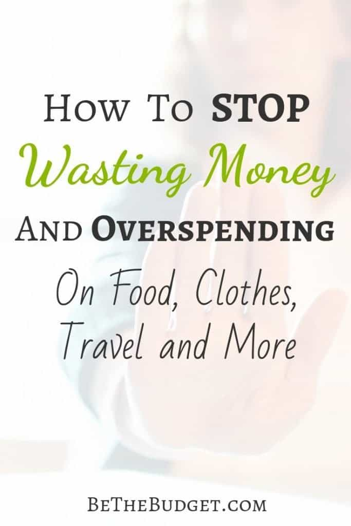 How to stop wasting money and overspending on food, clothes, travel, pets, home expenses and much more! If you want to stop overspending, you have come to the right place! #budgeting #stopoverspending #stopwastingmoney #frugalliving