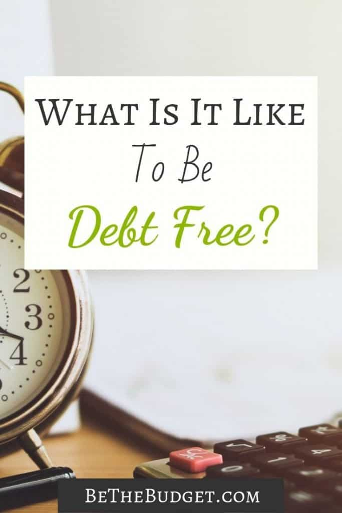 Want to know what it is like to be debt free? Read this! Debt Free | Debt Free Living | Get Out Of Debt | BeTheBudget #debtfree #debtfreeliving #getoutofdebt