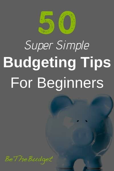 50 Super Simple Budgeting Tips For Beginners | Be The Budget