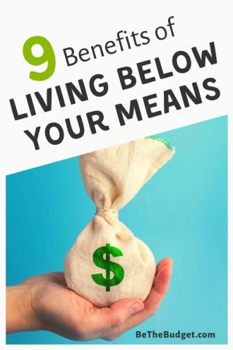 9 Benefits of Living Below Your Means | Be The Budget