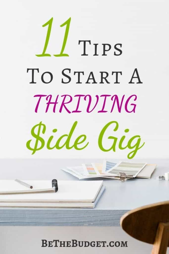 Looking to make extra money on the side? Check out these 11 tips to help you start a thriving side gig. www.BeTheBudget.com #sidegig #sidehustletips #makeextramoney #sidehustle
