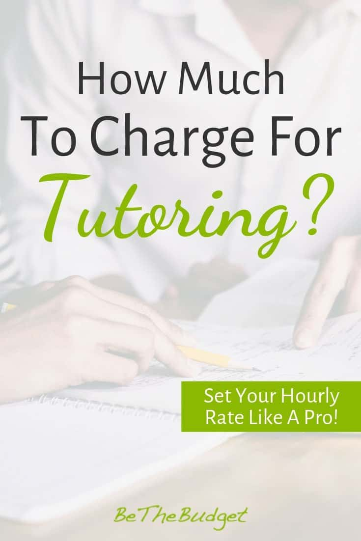 Are you starting a tutoring business? Do you want to know how much to charge for tutoring? This guide will help you set your hourly rate like a pro. www.bethebudget.com | Tutoring business | Tutoring online | Tutoring tips