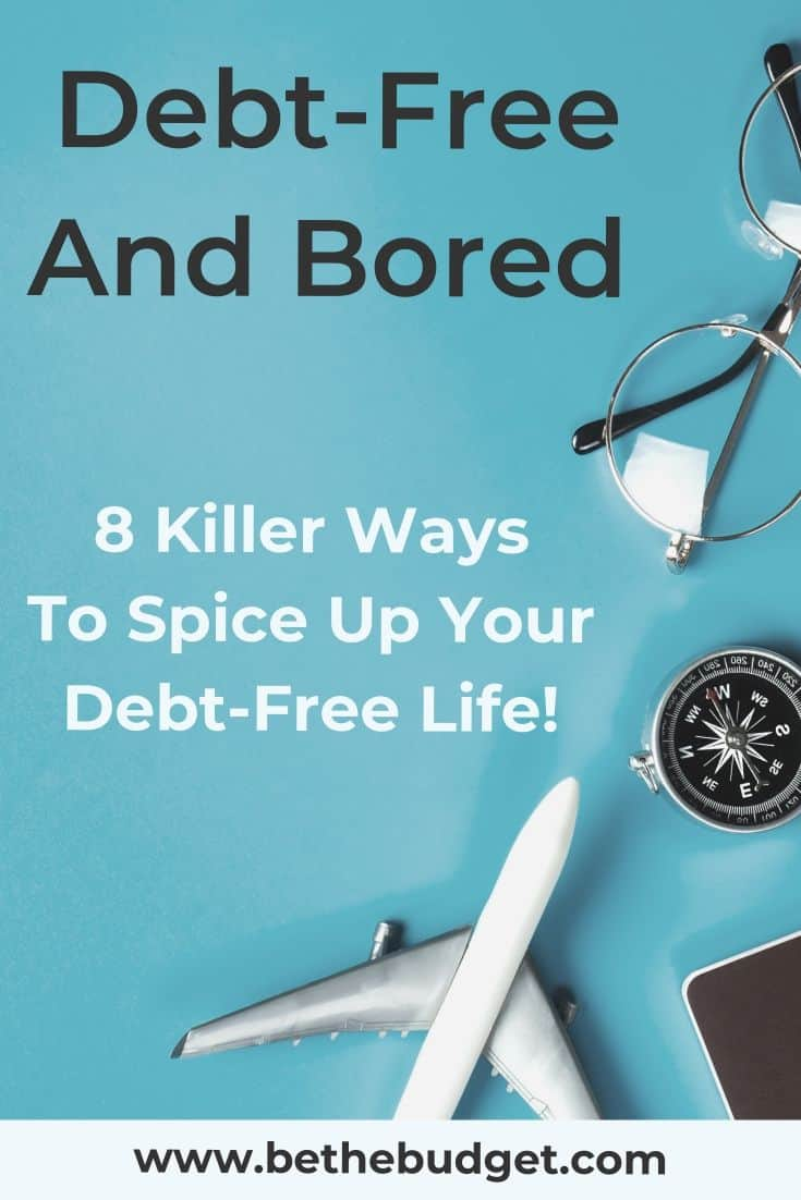 Debt Free and Bored: 8 Ways to spice up your debt-free lifestyle | Be The Budget