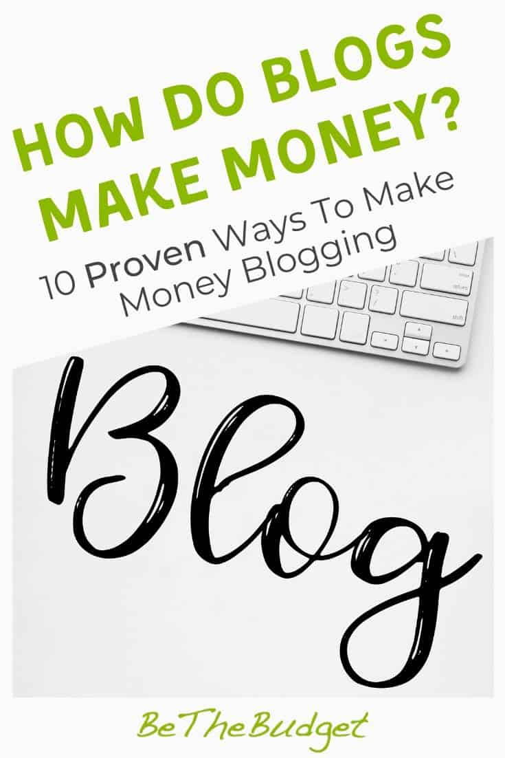 How do blogs make money? 10 proven strategies to make money blogging | Be The Budget
