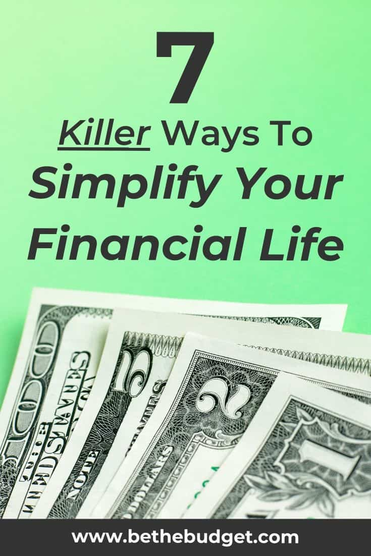 How To Simplify Your Financial Life: 7 Killer Ways | Be The Budget