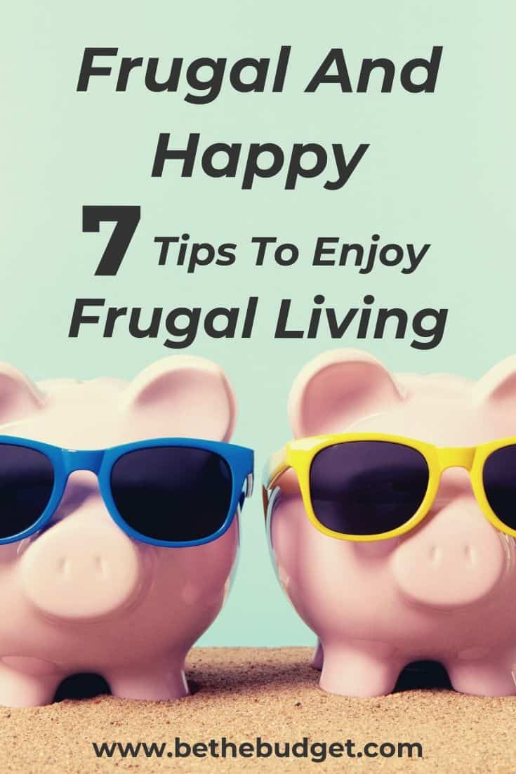 Frugal And Happy: Tips To Enjoy Frugal Living | Be The Budget