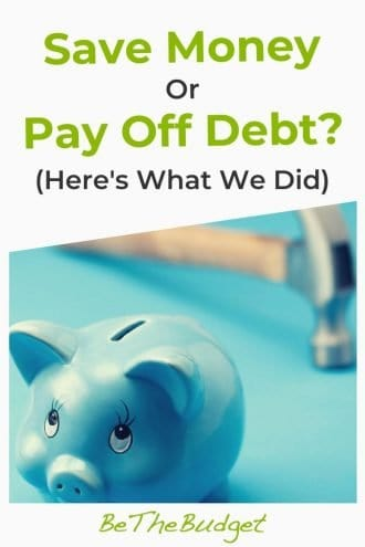 Save Money Or Pay Off Debt? (Here's What We Did) | Be The Budget
