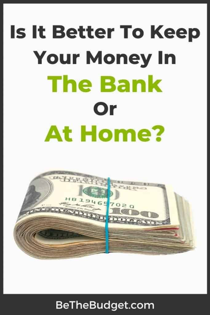 Is it better to keep money in the bank or at home? | Be The Budget