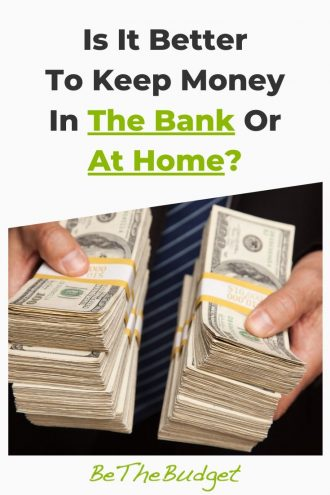 Is It Better To Keep Your Money In The Bank Or At Home? | Be The Budget