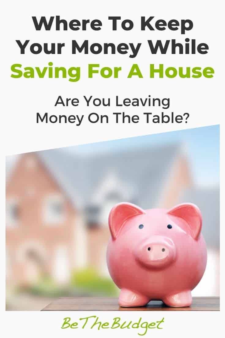 Where to keep money when saving for a house | Be The Budget