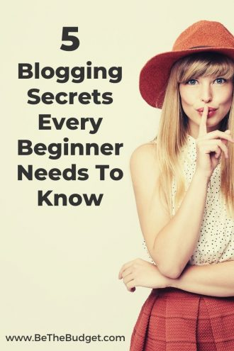 Blogging Secrets For Beginners | Be The Budget