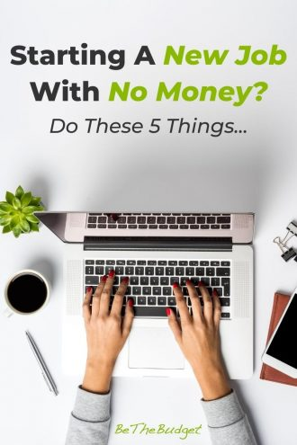 Starting a new job with no money? Do these 5 things! | Be The Budget