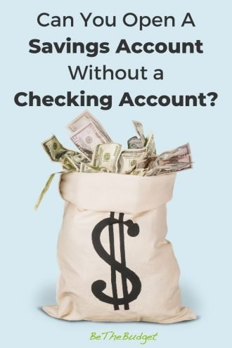Can you open a savings account only? | Be The Budget