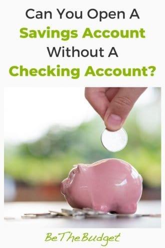 Can you open a savings account without opening a checking account? | Be The Budget