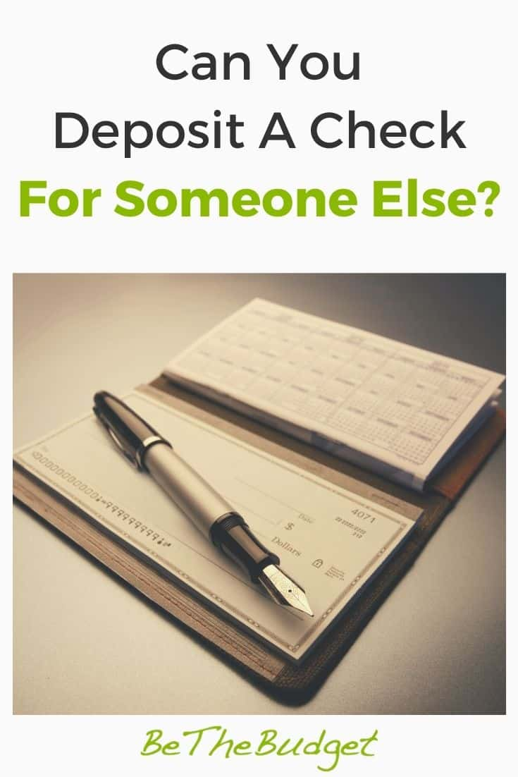 Can You Deposit A Check For Someone Else Be The Budget