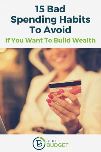 15 Bad Spending Habits To Avoid If You Want To Build Wealth | Be The Budget