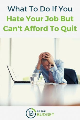 What to do if you hate your job but can't afford to quit | Be The Budget