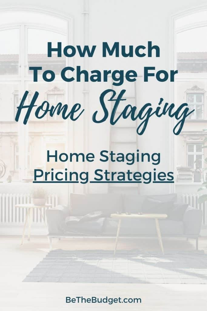 how much to charge for home staging. Home staging pricing strategies | Be The Budget