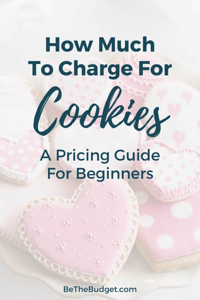 How much to charge for cookies (pricing guide) | Be The Budget