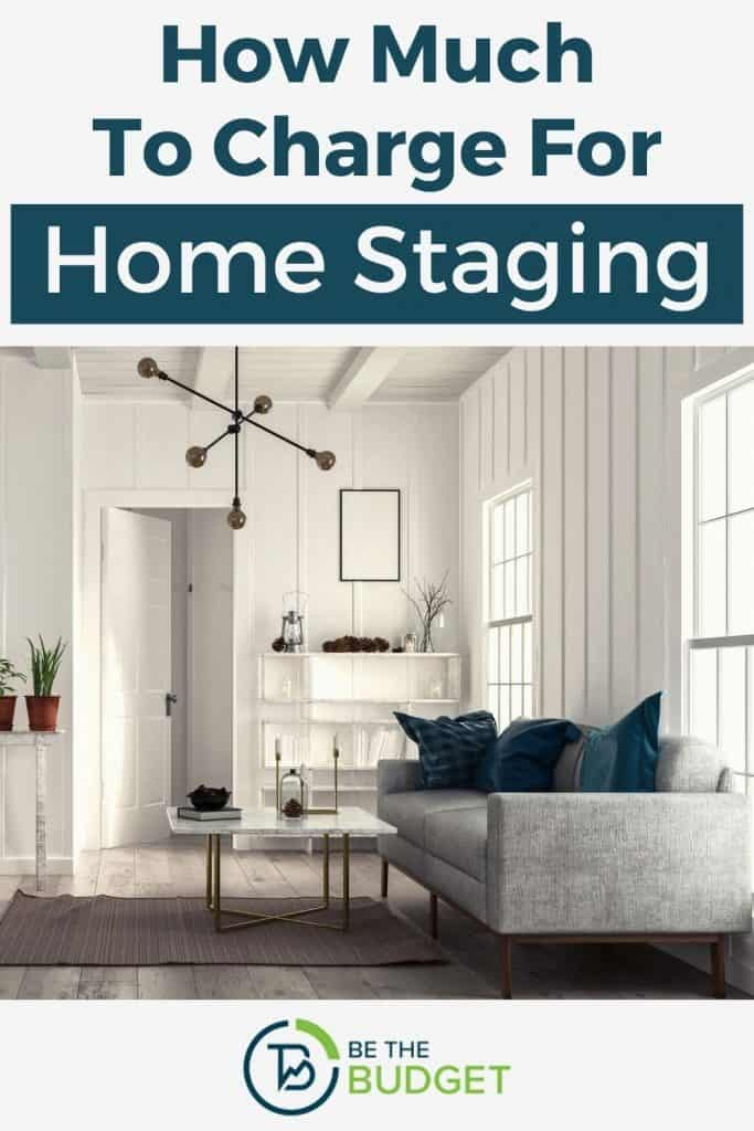 how much to charge for home staging | Be The Budget