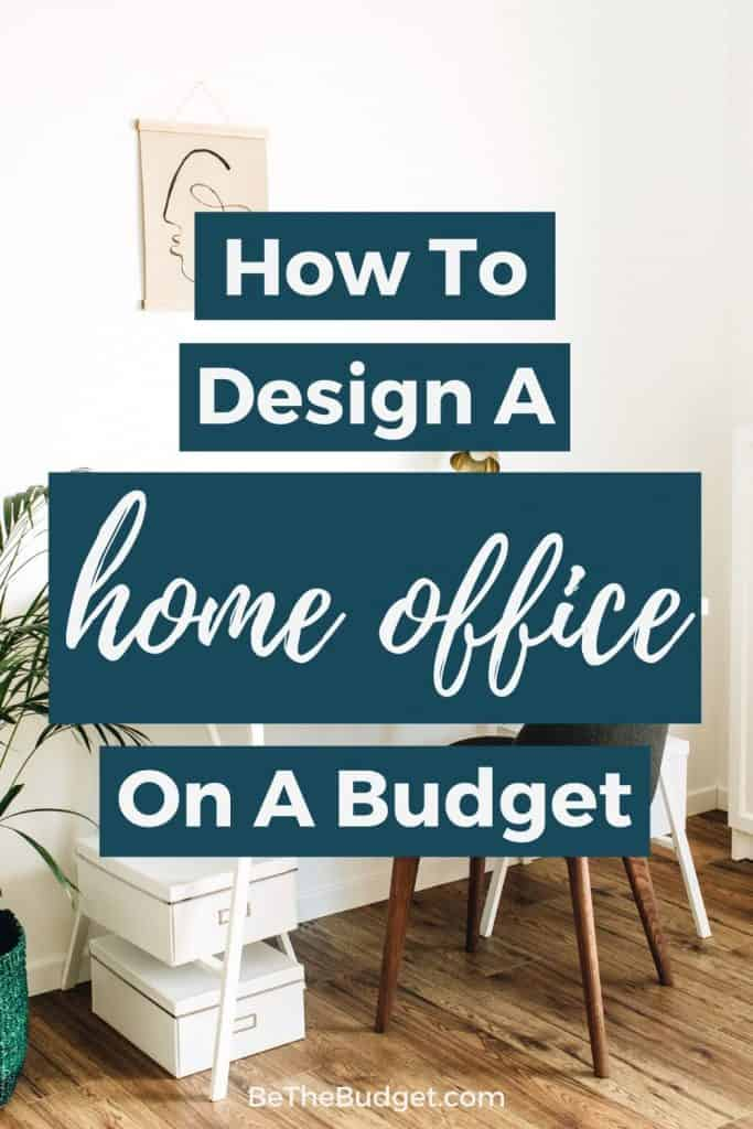 How To Design A Home Office On A Budget | Be The Budget