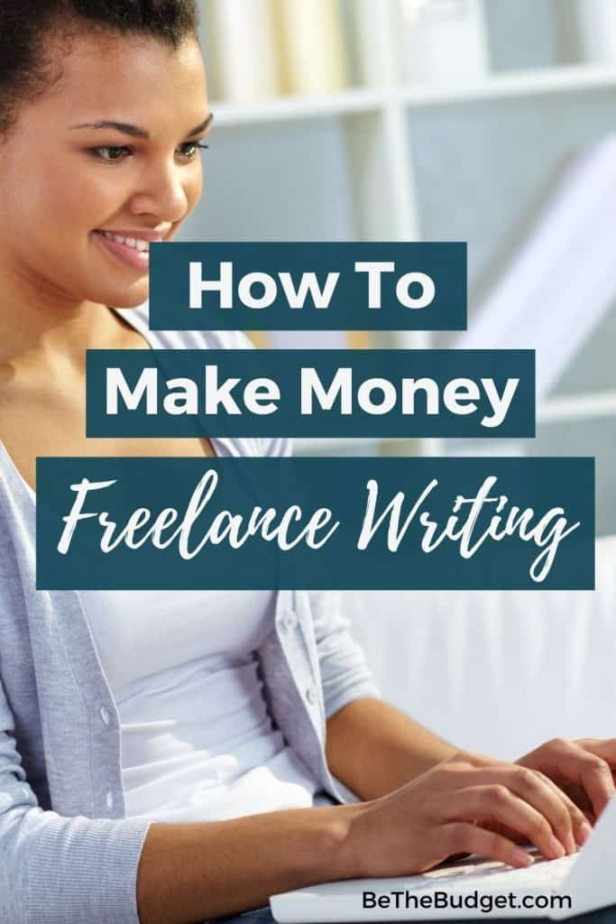 How to make money freelance writing | Be The Budget