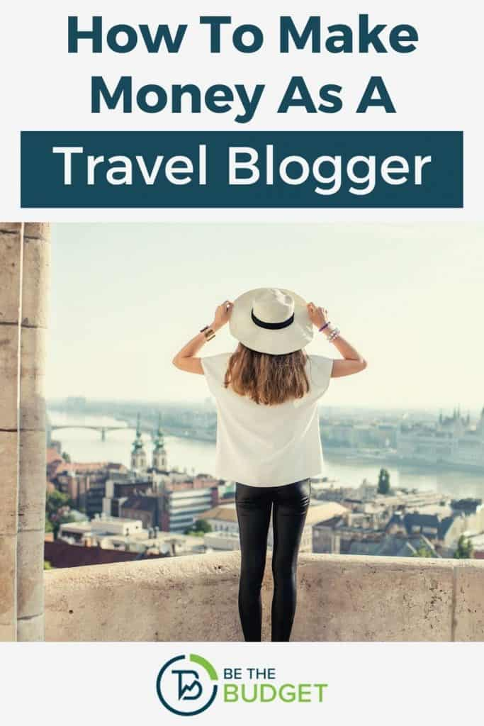 how to make money as a travel blogger | Be The Budget