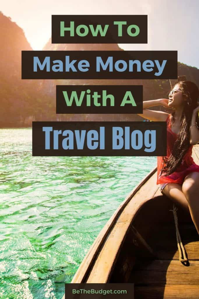 15 Proven Ways To Make Money As A Travel Blogger | Be The Budget