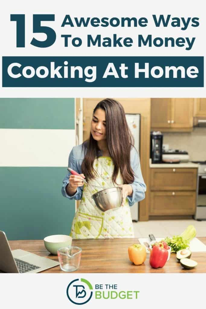 15 Awesome Ways To Make Money Cooking At Home | Be The Budget