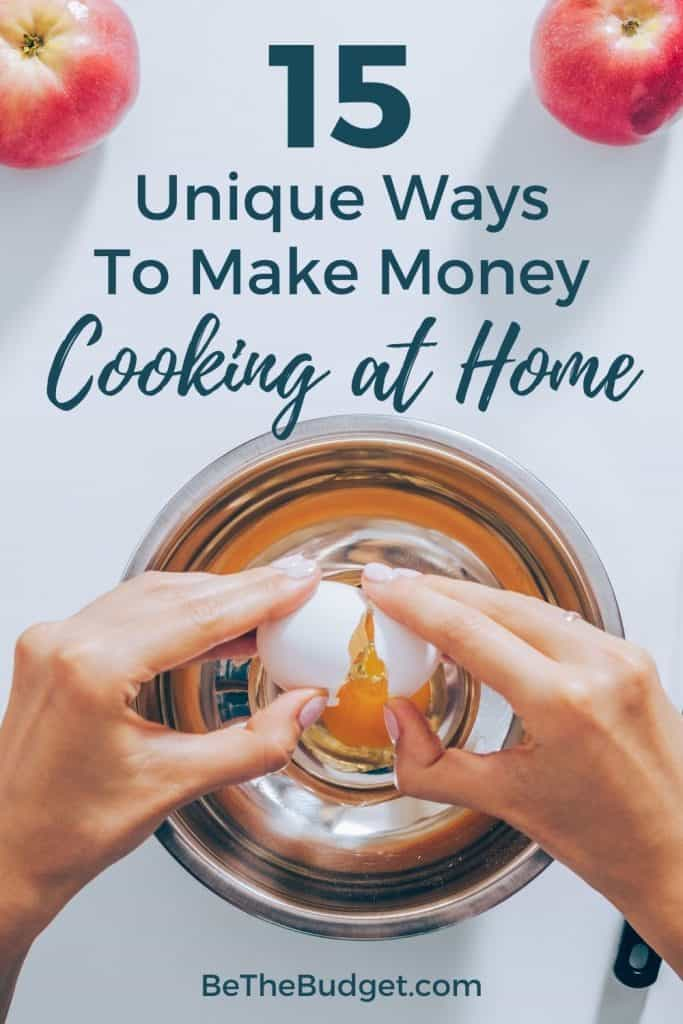 15 Unique Ways To Make Money Cooking At Home | Be The Budget