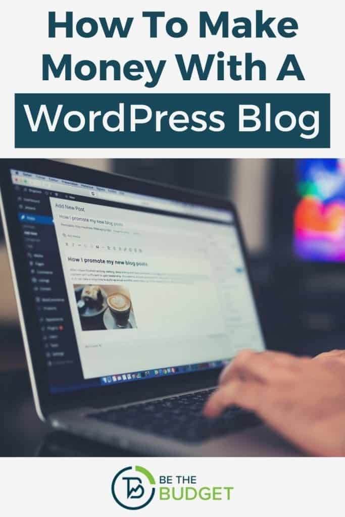 18 Proven Ways To Make Money With A WordPress Blog | Be The Budget