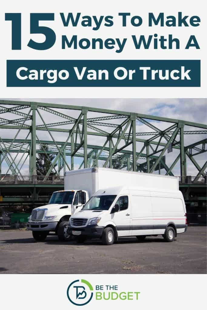 15 ways to make money with a cargo van or truck | Be The Budget