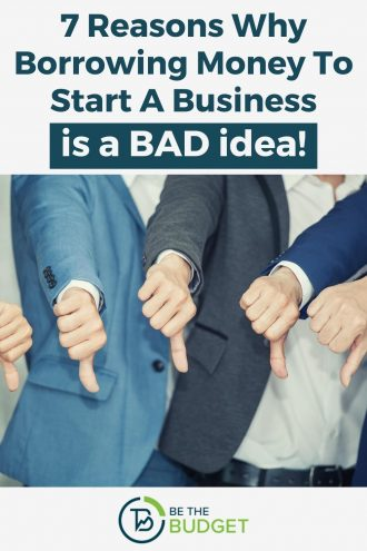 7 Reasons Why Borrowing Money To Start A Business Is A Bad Idea | Be The Budget