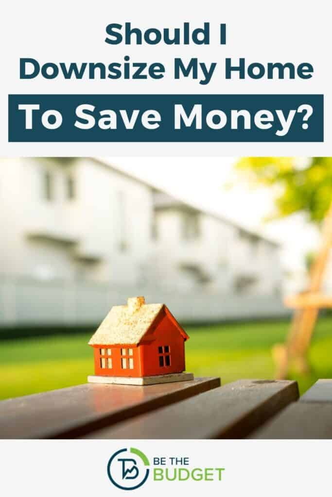 Should I downsize to save money? | Be The Budget